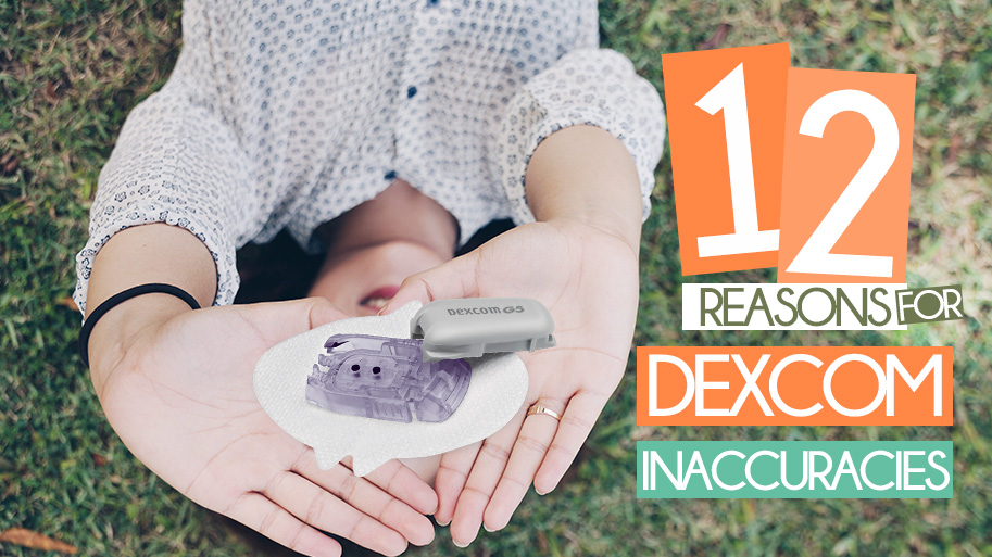 12 Reasons for Dexcom Inaccuracies T1D Living