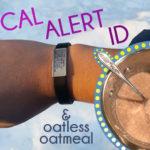 Medical Alert ID and Oatless Oatmeal